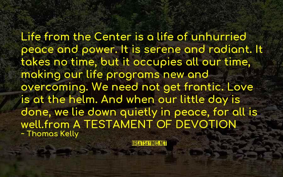 Peace In Our Time Sayings By Thomas Kelly: Life from the Center is a life of unhurried peace and power. It is serene