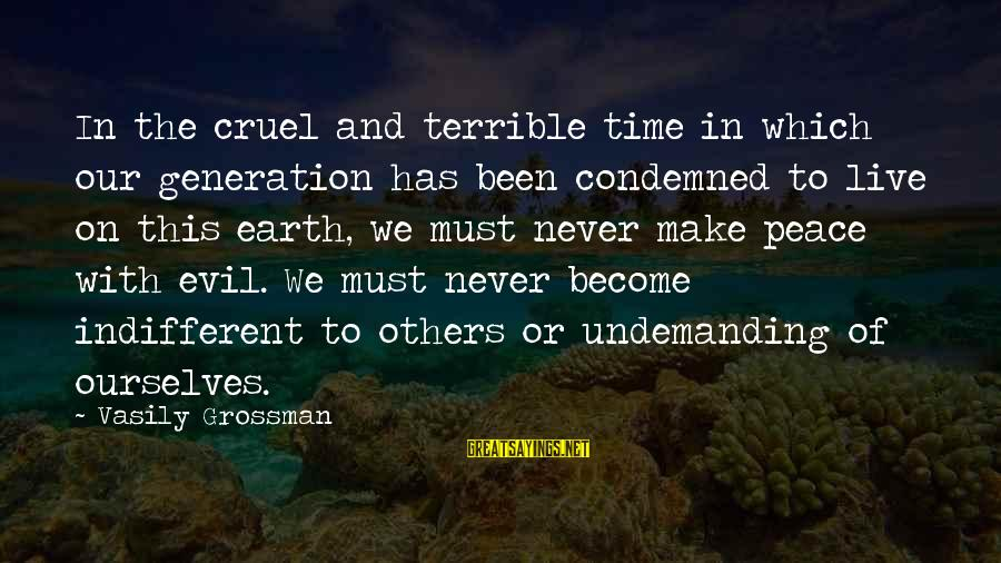 Peace In Our Time Sayings By Vasily Grossman: In the cruel and terrible time in which our generation has been condemned to live