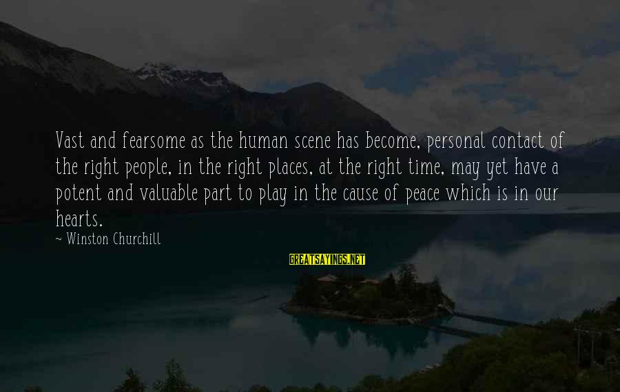 Peace In Our Time Sayings By Winston Churchill: Vast and fearsome as the human scene has become, personal contact of the right people,