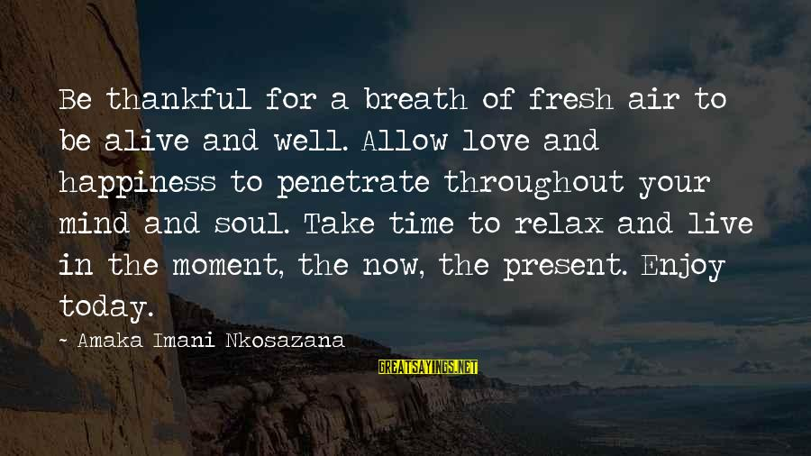 Peace In Your Soul Sayings By Amaka Imani Nkosazana: Be thankful for a breath of fresh air to be alive and well. Allow love