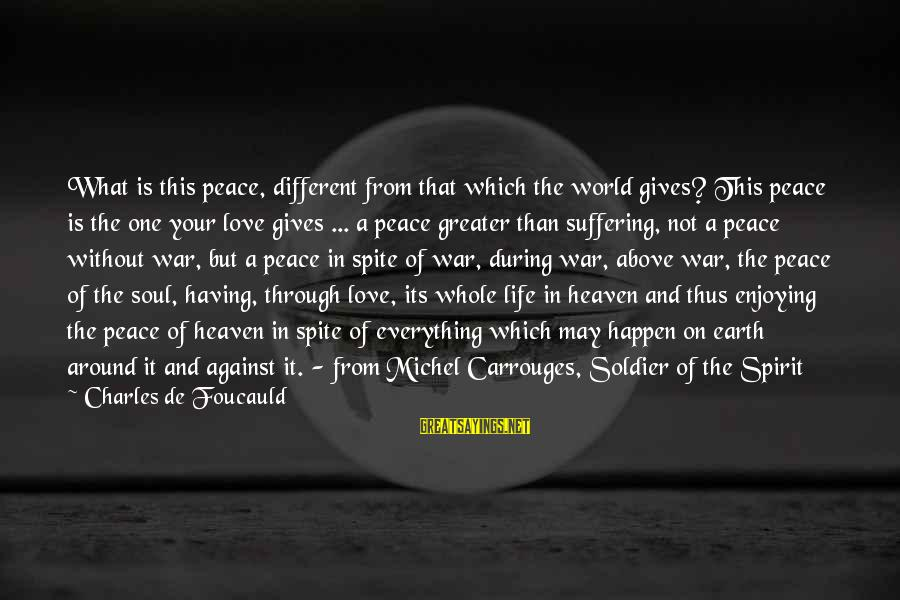Peace In Your Soul Sayings By Charles De Foucauld: What is this peace, different from that which the world gives? This peace is the