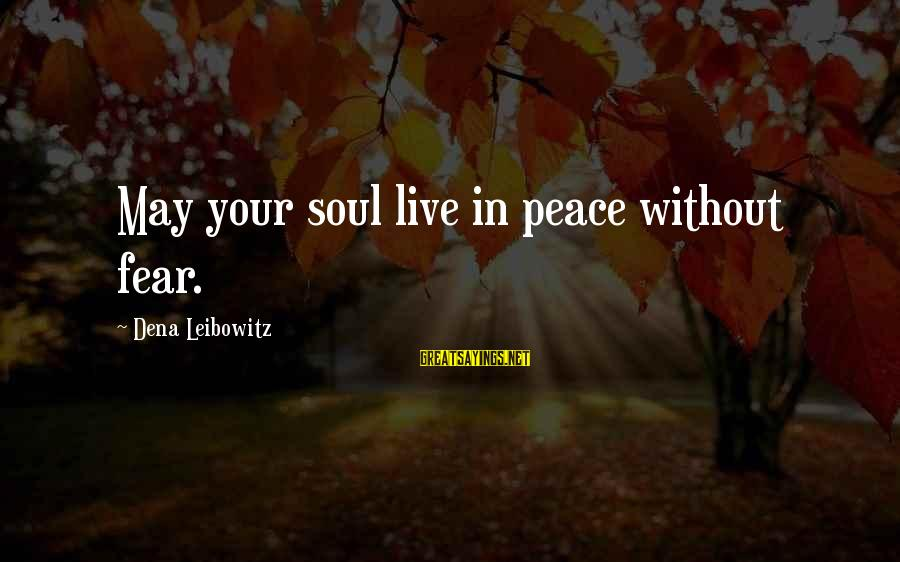 Peace In Your Soul Sayings By Dena Leibowitz: May your soul live in peace without fear.