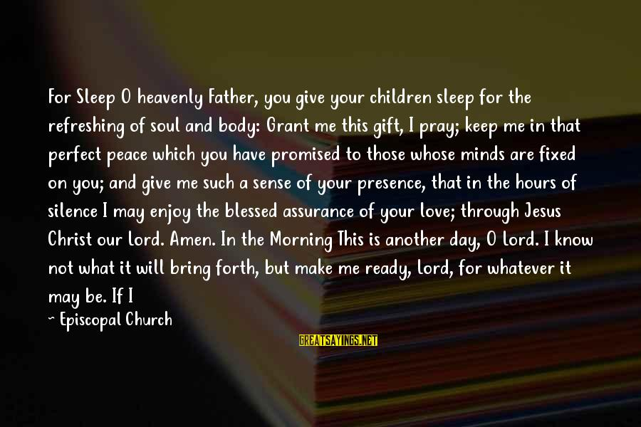 Peace In Your Soul Sayings By Episcopal Church: For Sleep O heavenly Father, you give your children sleep for the refreshing of soul
