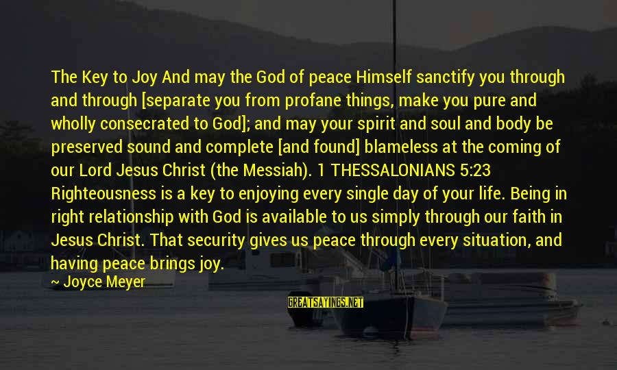 Peace In Your Soul Sayings By Joyce Meyer: The Key to Joy And may the God of peace Himself sanctify you through and