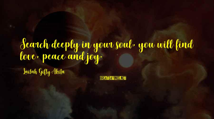 Peace In Your Soul Sayings By Lailah Gifty Akita: Search deeply in your soul, you will find love, peace and joy.