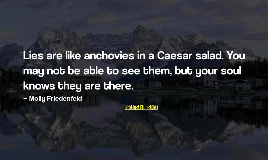 Peace In Your Soul Sayings By Molly Friedenfeld: Lies are like anchovies in a Caesar salad. You may not be able to see