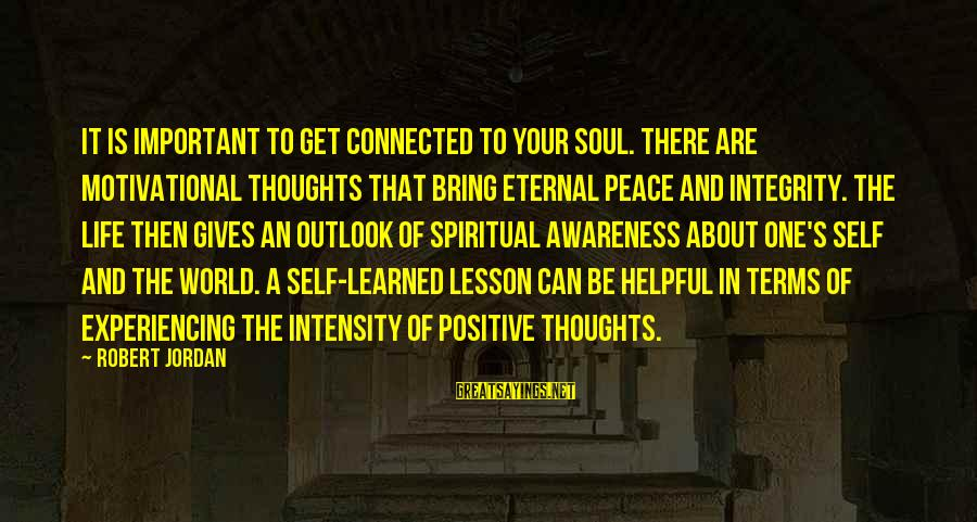 Peace In Your Soul Sayings By Robert Jordan: It is important to get connected to your soul. There are motivational thoughts that bring
