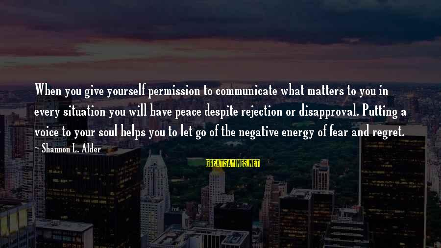 Peace In Your Soul Sayings By Shannon L. Alder: When you give yourself permission to communicate what matters to you in every situation you