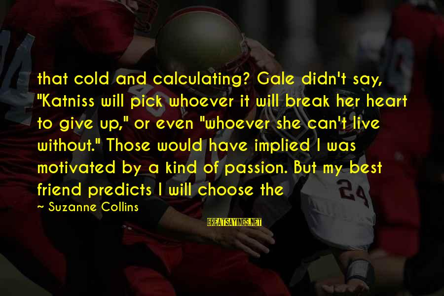 """Peanuts Comic Sayings By Suzanne Collins: that cold and calculating? Gale didn't say, """"Katniss will pick whoever it will break her"""