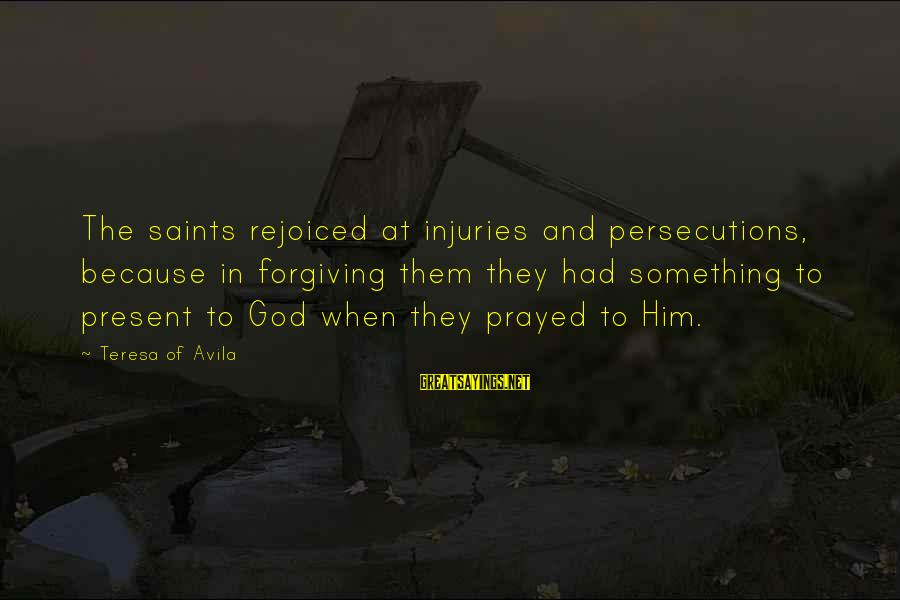 Peanuts Comic Sayings By Teresa Of Avila: The saints rejoiced at injuries and persecutions, because in forgiving them they had something to