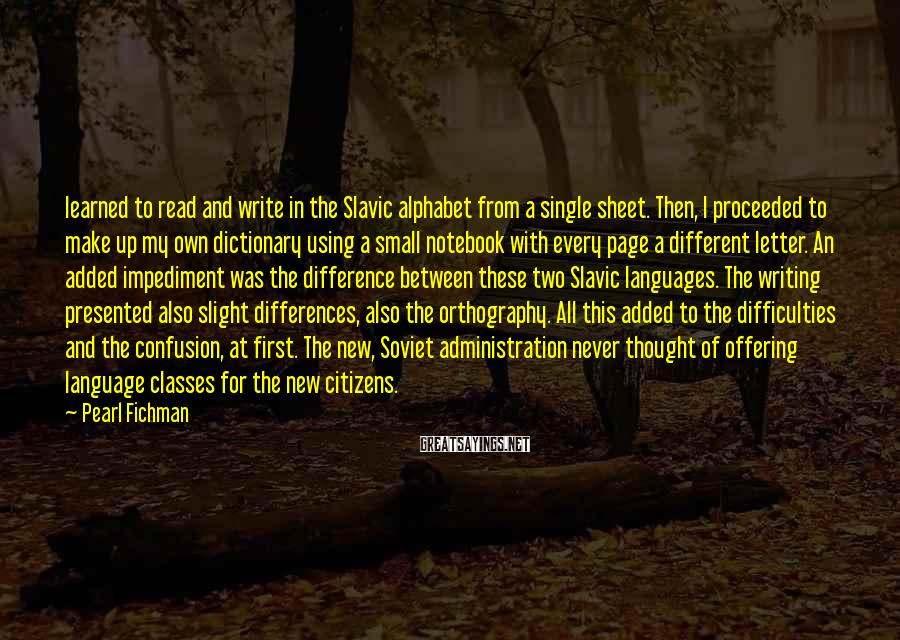Pearl Fichman Sayings: learned to read and write in the Slavic alphabet from a single sheet. Then, I
