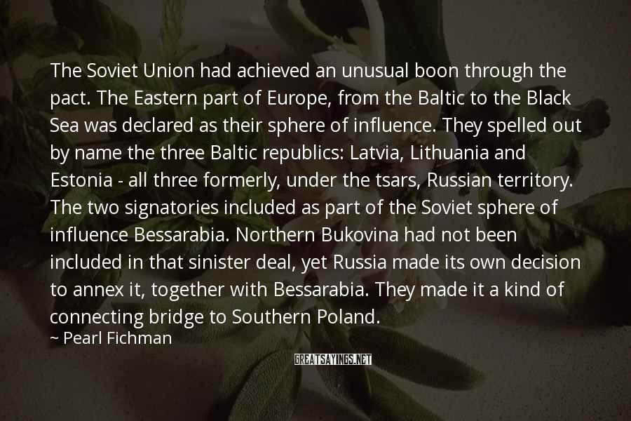 Pearl Fichman Sayings: The Soviet Union had achieved an unusual boon through the pact. The Eastern part of