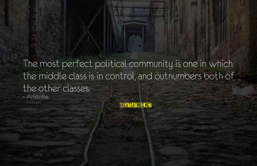 Pearl Harbor Attack Sayings By Aristotle.: The most perfect political community is one in which the middle class is in control,