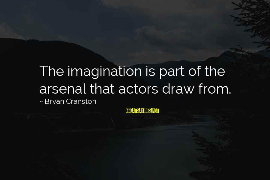Pearl Harbor Attack Sayings By Bryan Cranston: The imagination is part of the arsenal that actors draw from.