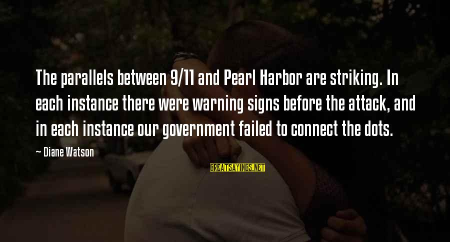 Pearl Harbor Attack Sayings By Diane Watson: The parallels between 9/11 and Pearl Harbor are striking. In each instance there were warning