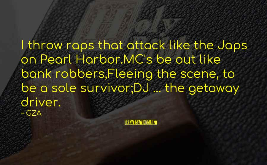 Pearl Harbor Attack Sayings By GZA: I throw raps that attack like the Japs on Pearl Harbor.MC's be out like bank