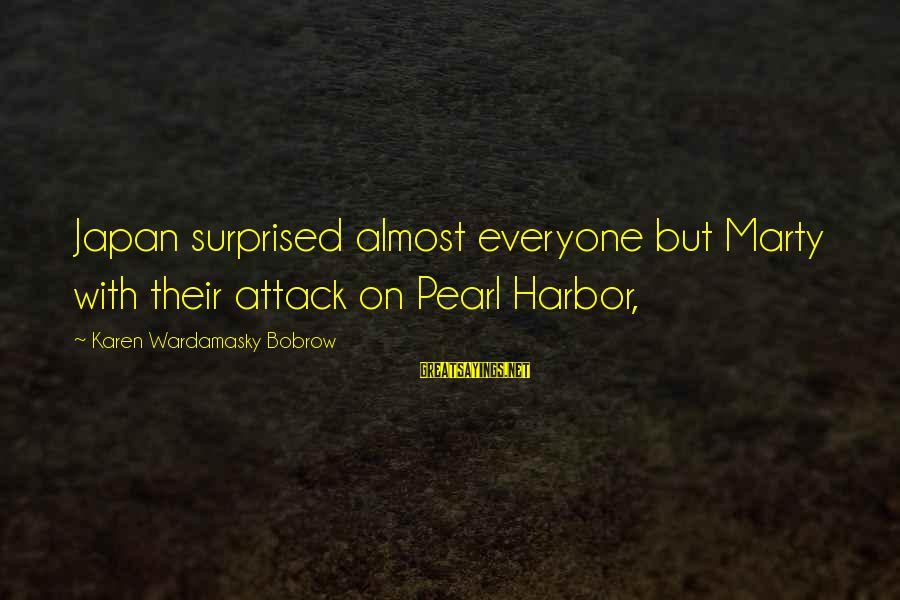 Pearl Harbor Attack Sayings By Karen Wardamasky Bobrow: Japan surprised almost everyone but Marty with their attack on Pearl Harbor,
