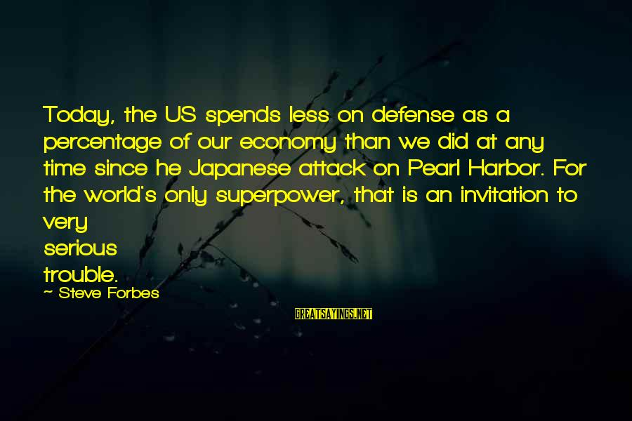 Pearl Harbor Attack Sayings By Steve Forbes: Today, the US spends less on defense as a percentage of our economy than we