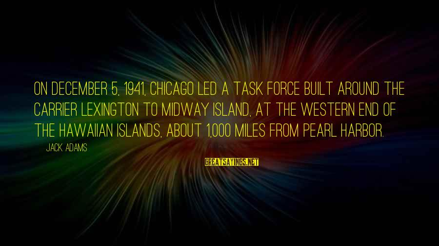 Pearl Harbor December 7 1941 Sayings By Jack Adams: On December 5, 1941, Chicago led a task force built around the carrier Lexington to