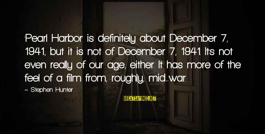 Pearl Harbor December 7 1941 Sayings By Stephen Hunter: 'Pearl Harbor' is definitely about December 7, 1941, but it is not of December 7,