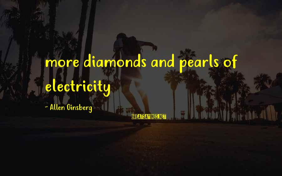 Pearls And Diamonds Sayings By Allen Ginsberg: more diamonds and pearls of electricity