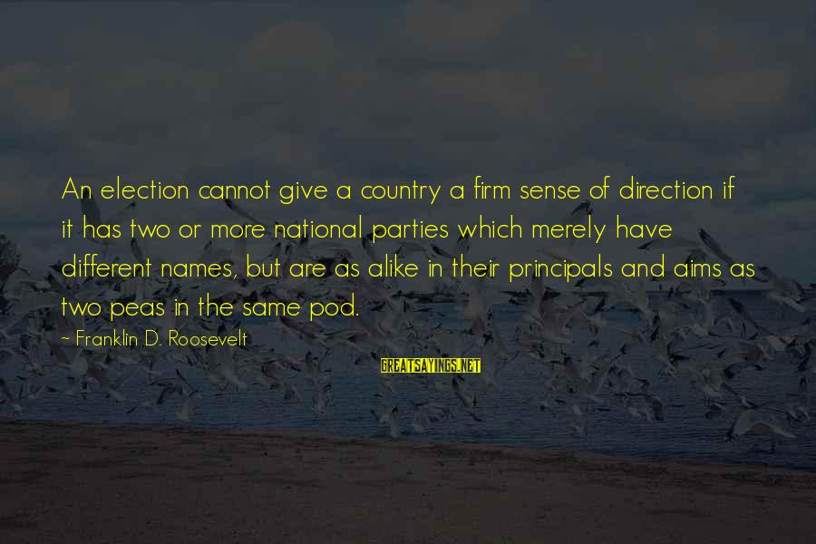 Peas In A Pod Sayings By Franklin D. Roosevelt: An election cannot give a country a firm sense of direction if it has two