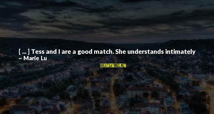 Peas In A Pod Sayings By Marie Lu: [ ... ] Tess and I are a good match. She understands intimately where I
