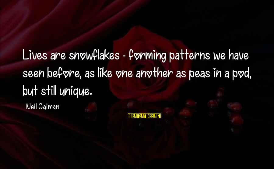 Peas In A Pod Sayings By Neil Gaiman: Lives are snowflakes - forming patterns we have seen before, as like one another as