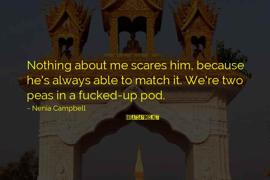 Peas In A Pod Sayings By Nenia Campbell: Nothing about me scares him, because he's always able to match it. We're two peas
