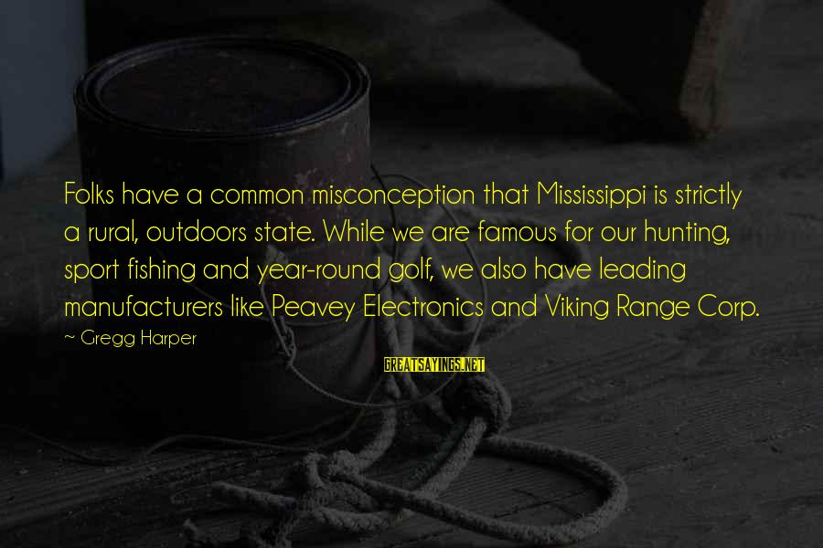 Peavey Sayings By Gregg Harper: Folks have a common misconception that Mississippi is strictly a rural, outdoors state. While we