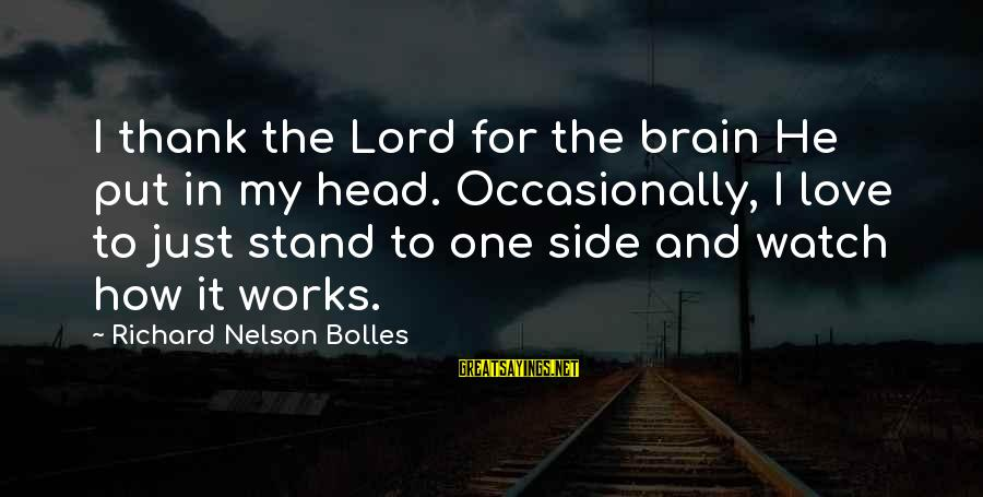 Peavey Sayings By Richard Nelson Bolles: I thank the Lord for the brain He put in my head. Occasionally, I love