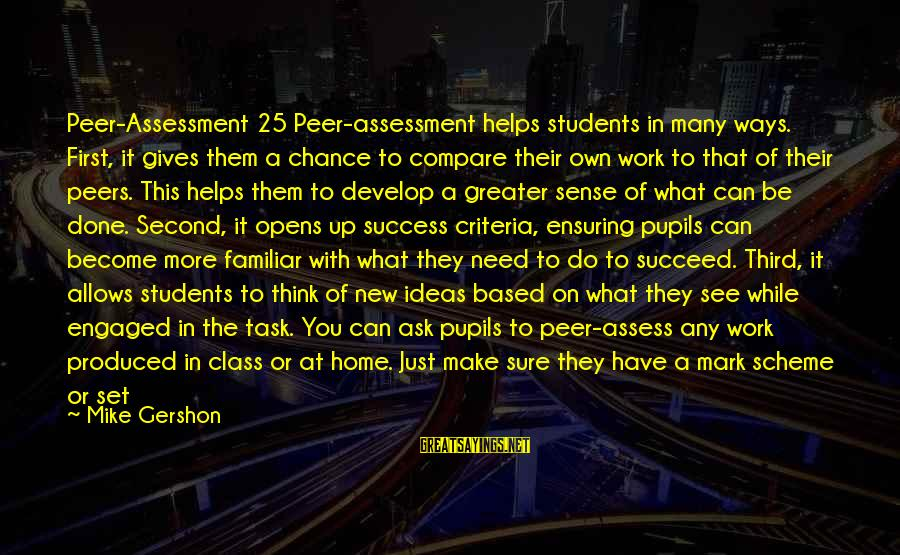Peer Feedback Sayings By Mike Gershon: Peer-Assessment 25 Peer-assessment helps students in many ways. First, it gives them a chance to