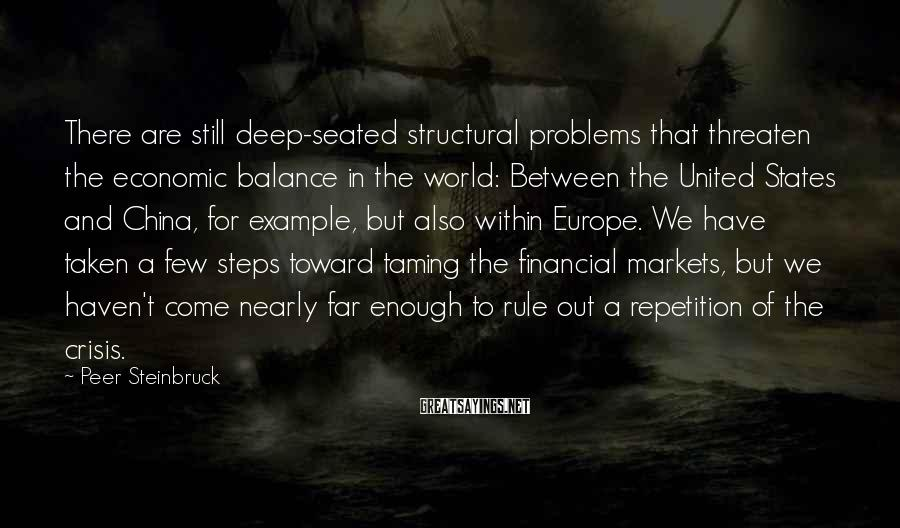 Peer Steinbruck Sayings: There are still deep-seated structural problems that threaten the economic balance in the world: Between