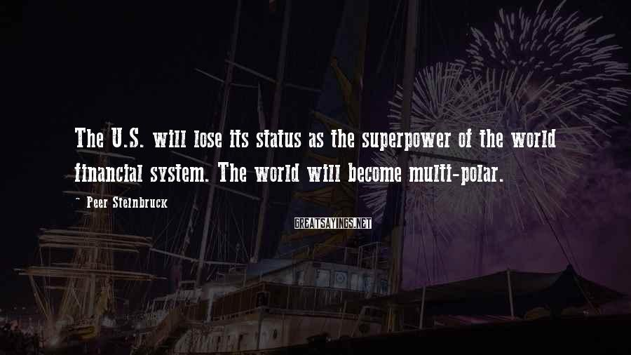 Peer Steinbruck Sayings: The U.S. will lose its status as the superpower of the world financial system. The