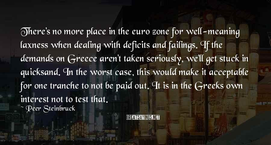 Peer Steinbruck Sayings: There's no more place in the euro zone for well-meaning laxness when dealing with deficits