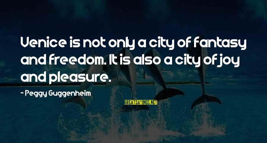 Peggy Guggenheim Sayings By Peggy Guggenheim: Venice is not only a city of fantasy and freedom. It is also a city