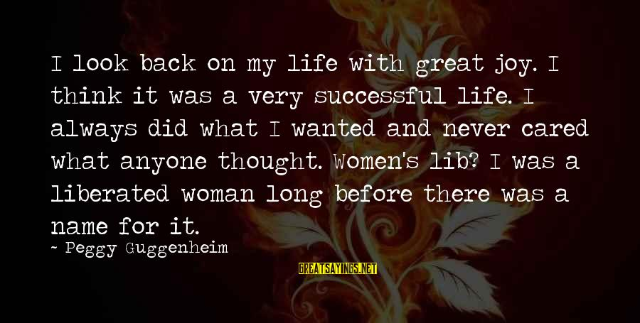 Peggy Guggenheim Sayings By Peggy Guggenheim: I look back on my life with great joy. I think it was a very