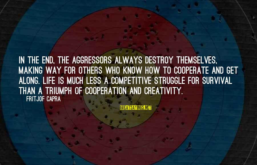 Pele Football Sayings By Fritjof Capra: In the end, the aggressors always destroy themselves, making way for others who know how