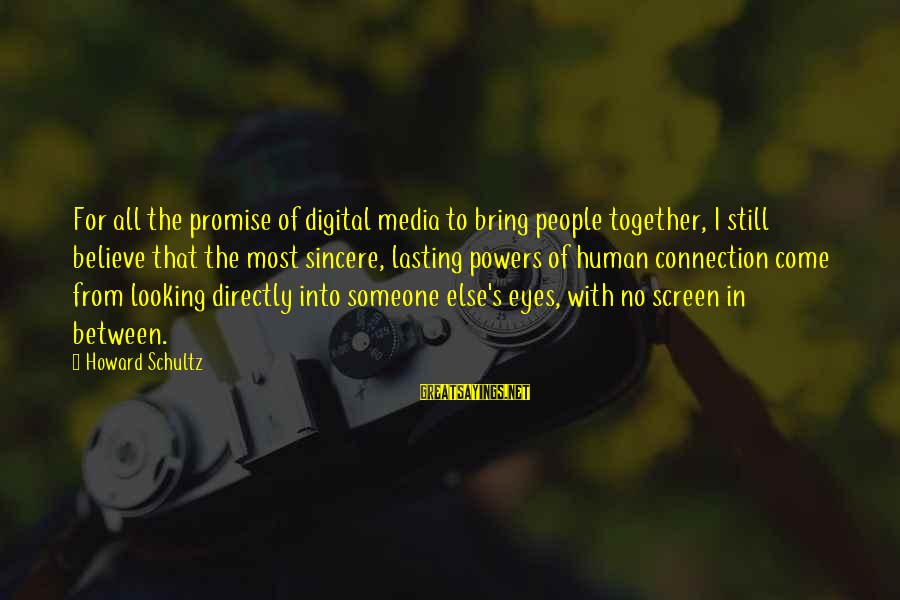 Pele Football Sayings By Howard Schultz: For all the promise of digital media to bring people together, I still believe that