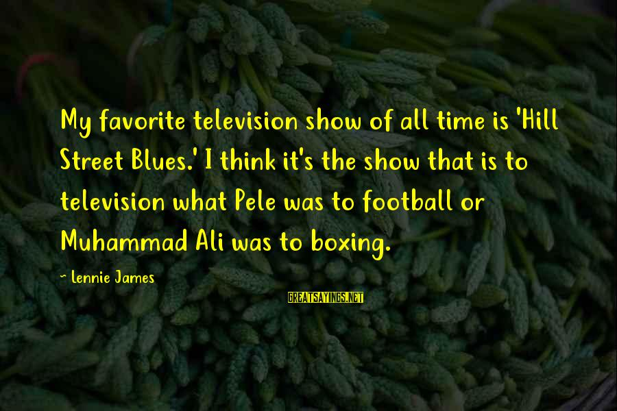 Pele Football Sayings By Lennie James: My favorite television show of all time is 'Hill Street Blues.' I think it's the