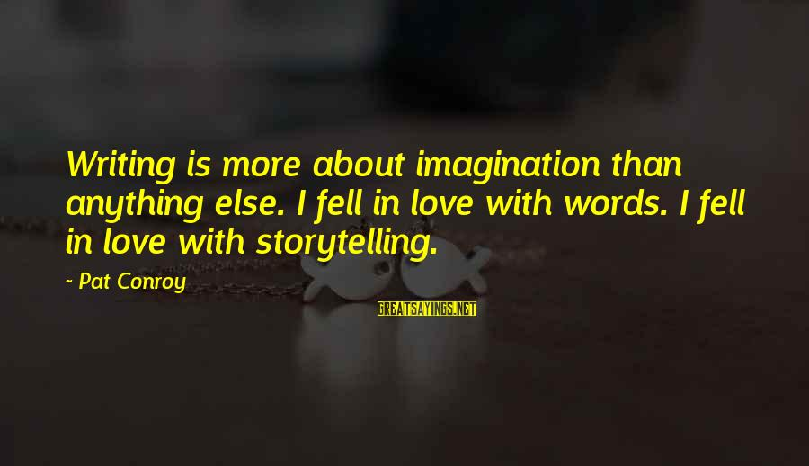 Pele Football Sayings By Pat Conroy: Writing is more about imagination than anything else. I fell in love with words. I