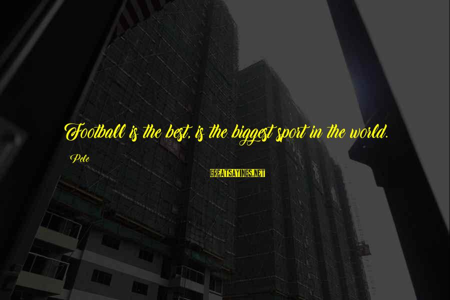 Pele Football Sayings By Pele: Football is the best, is the biggest sport in the world.
