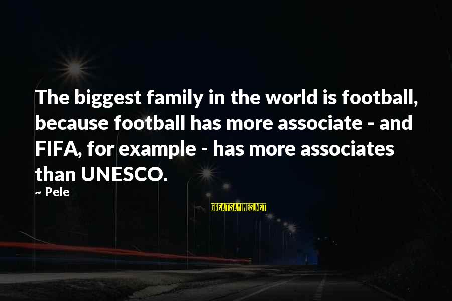 Pele Football Sayings By Pele: The biggest family in the world is football, because football has more associate - and