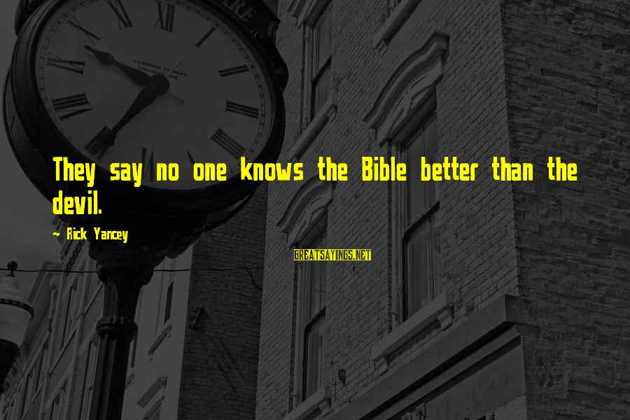 Pellinore Warthrop Sayings By Rick Yancey: They say no one knows the Bible better than the devil.