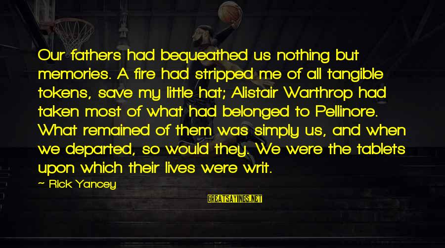 Pellinore Warthrop Sayings By Rick Yancey: Our fathers had bequeathed us nothing but memories. A fire had stripped me of all