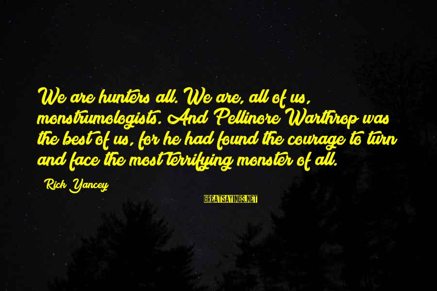 Pellinore Warthrop Sayings By Rick Yancey: We are hunters all. We are, all of us, monstrumologists. And Pellinore Warthrop was the