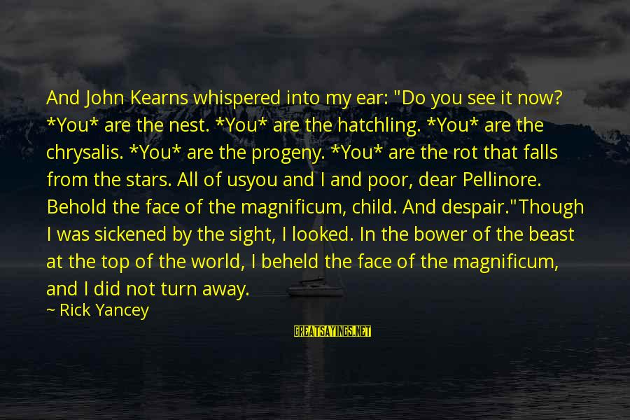 """Pellinore Warthrop Sayings By Rick Yancey: And John Kearns whispered into my ear: """"Do you see it now? *You* are the"""