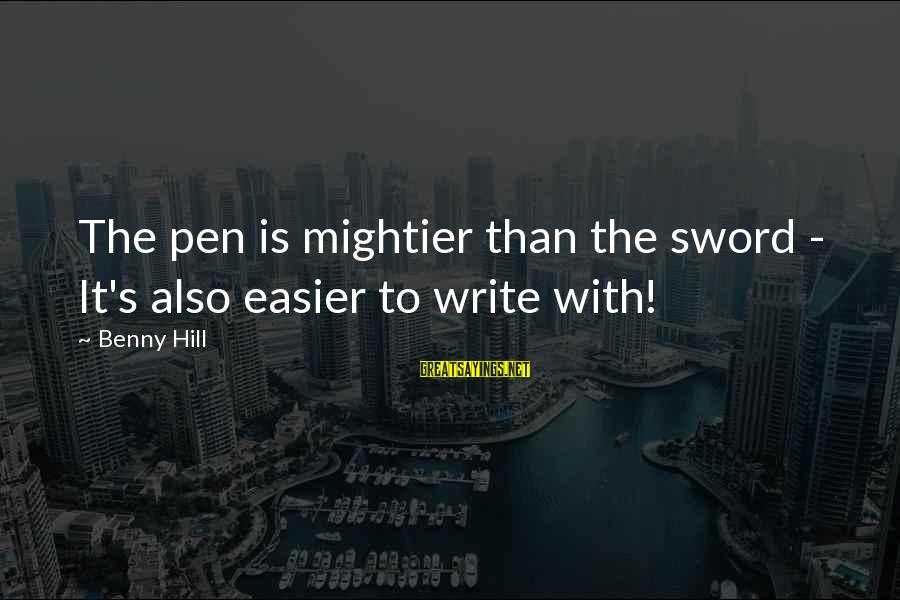 Pen Mightier Than Sword Sayings By Benny Hill: The pen is mightier than the sword - It's also easier to write with!