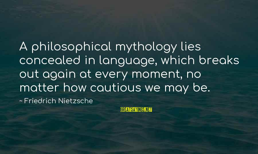 Pen Mightier Than Sword Sayings By Friedrich Nietzsche: A philosophical mythology lies concealed in language, which breaks out again at every moment, no