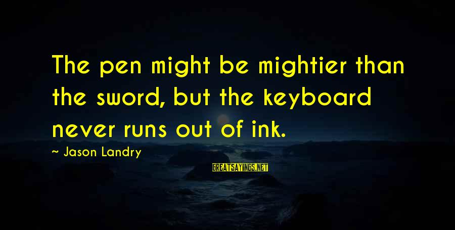 Pen Mightier Than Sword Sayings By Jason Landry: The pen might be mightier than the sword, but the keyboard never runs out of